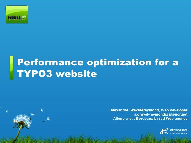 Performance optimization for a TYPO3 website                    Alexandre Gravel-Raymond, Web developer                   ...