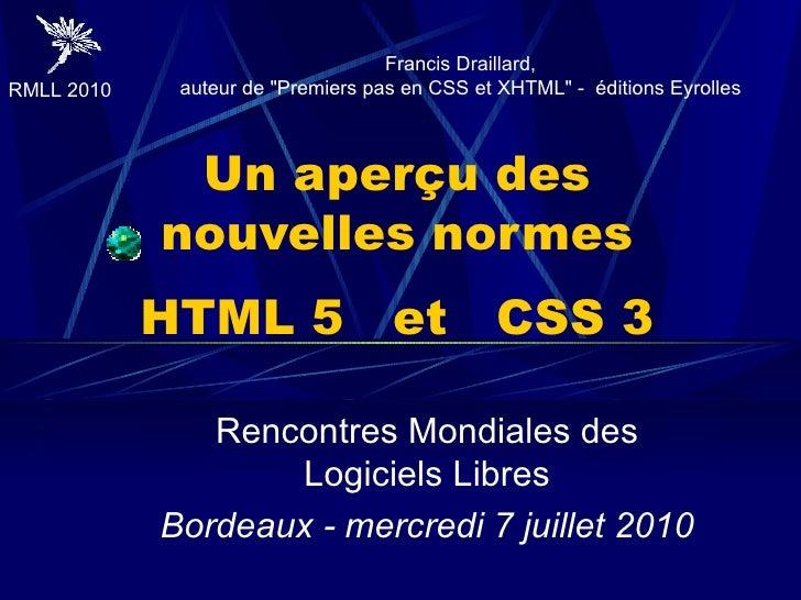 Un aperçu des nouvelles normes HTML 5  et  CSS 3 Rencontres Mondiales des Logiciels Libres Bordeaux - mercredi 7 juillet 2...