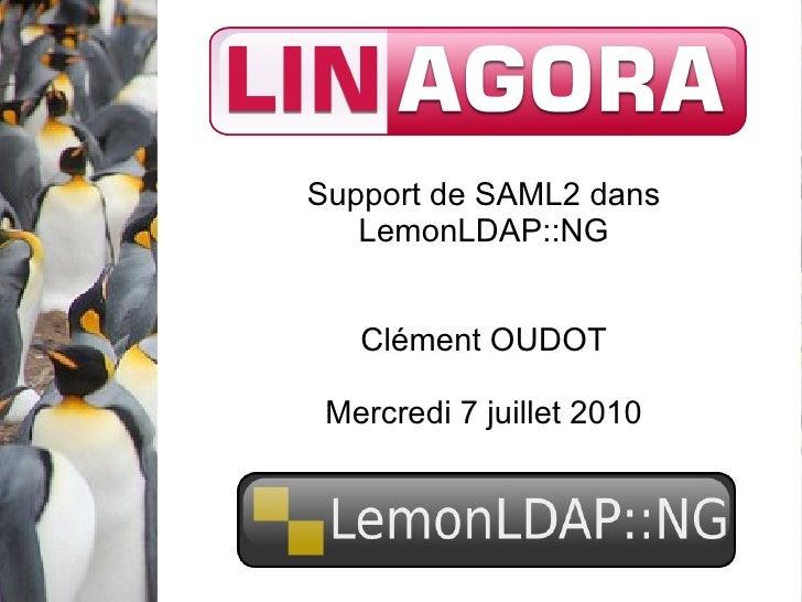 Support de SAML2 dans LemonLDAP::NG Clément OUDOT Mercredi 7 juillet 2010