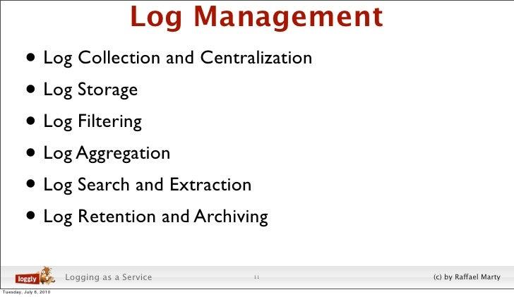 Log Management          • Log Collection and Centralization          • Log Storage          • Log Filtering          • Log...
