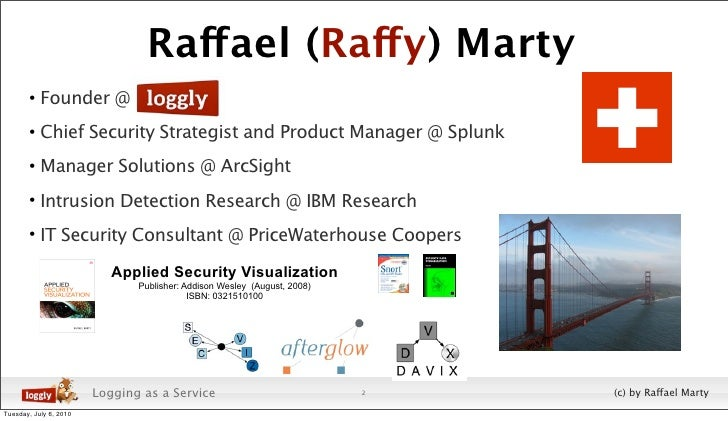 Raffael (Raffy) Marty        • Founder @        • Chief Security Strategist and Product Manager @ Splunk        • Manager ...