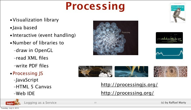 Processing           •Visualization library           •Java based           •Interactive (event handling)           •Numbe...