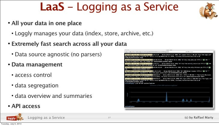 LaaS - Logging as a Service        • All your data in one place           • Loggly manages your data (index, store, archiv...