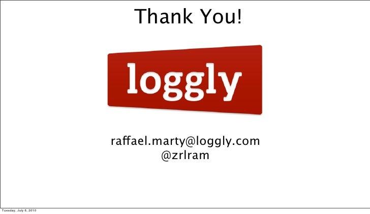 Thank You!                             raffael.marty@loggly.com                                  @zrlram                  ...
