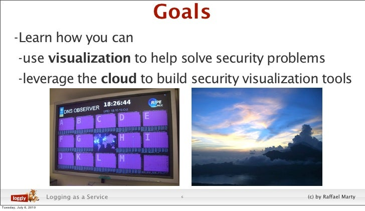 Goals        - Learn how you can           - use visualization to help solve security problems           - leverage the cl...