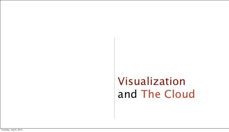Visualization                         and The Cloud                                    8     Tuesday, July 6, 2010