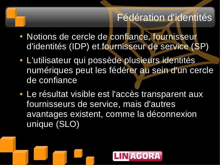 Fédération didentités●   Notions de cercle de confiance, fournisseur    didentités (IDP) et fournisseur de service (SP)●  ...