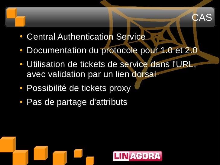 CAS●   Central Authentication Service●   Documentation du protocole pour 1.0 et 2.0●   Utilisation de tickets de service d...