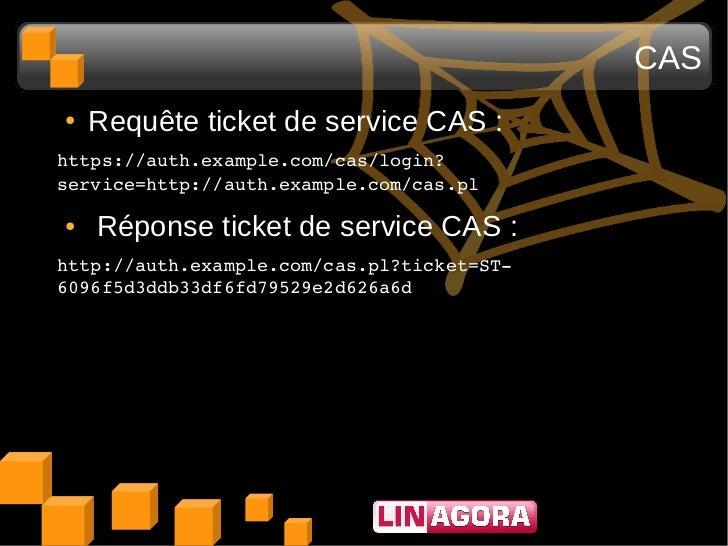 CAS●   Requête ticket de service CAS :https://auth.example.com/cas/login?service=http://auth.example.com/cas.pl ●   Répon...