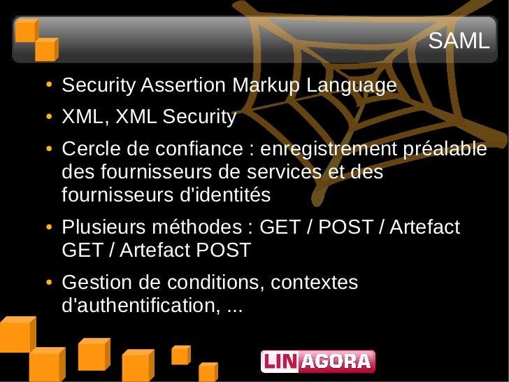 SAML●   Security Assertion Markup Language●   XML, XML Security●   Cercle de confiance : enregistrement préalable    des f...