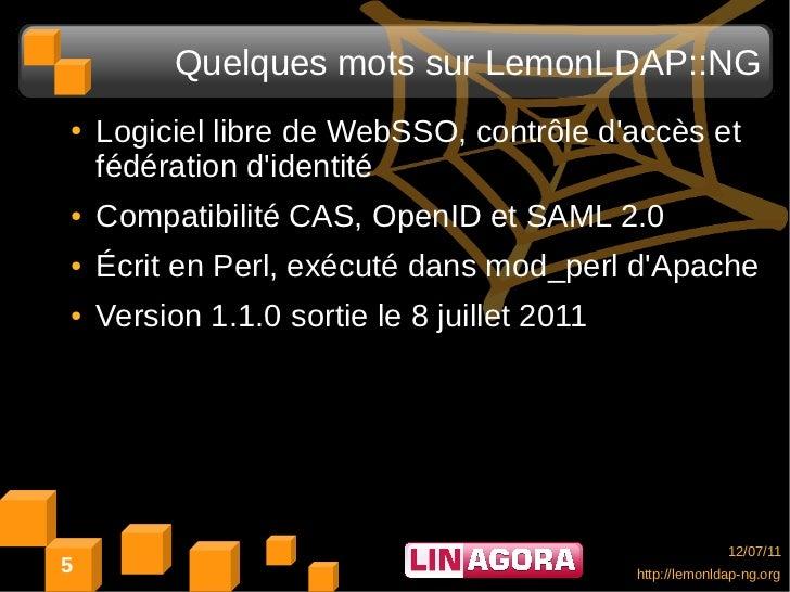Quelques mots sur LemonLDAP::NG●   Logiciel libre de WebSSO, contrôle daccès et    fédération didentité●   Compatibilité C...