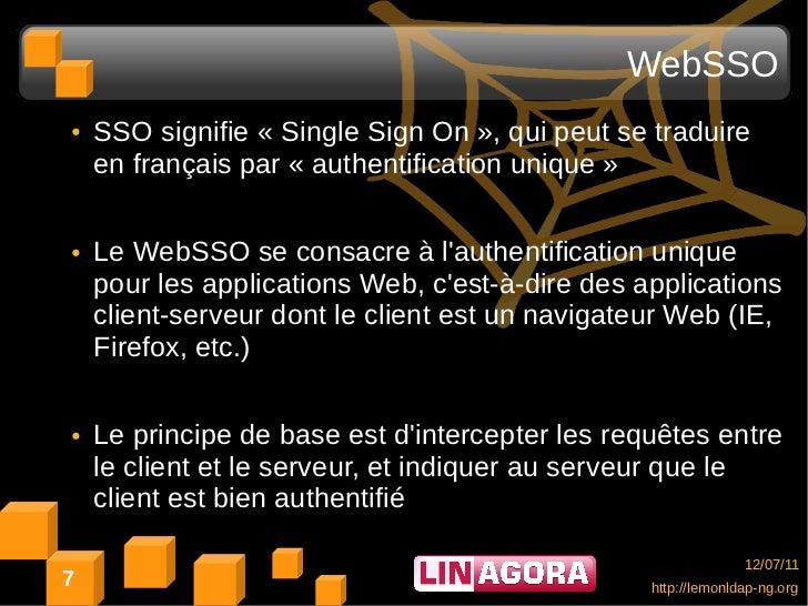 WebSSO●   SSO signifie « Single Sign On », qui peut se traduire    en français par « authentification unique »●   Le WebSS...