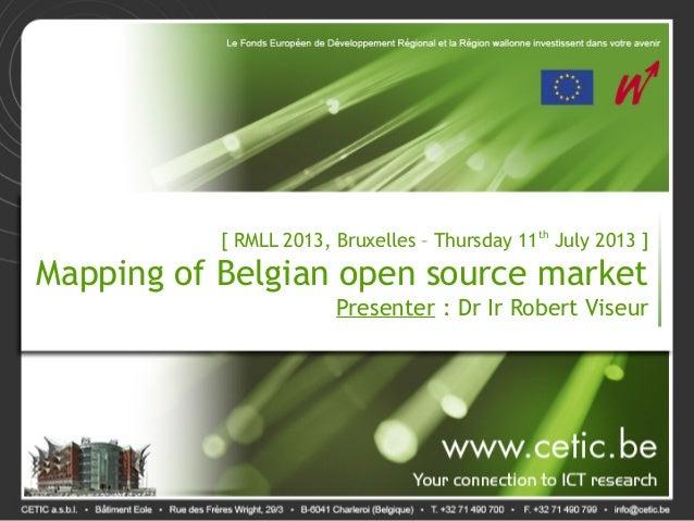 [ RMLL 2013, Bruxelles – Thursday 11th July 2013 ] Mapping of Belgian open source market Presenter: Dr Ir Robert Viseur