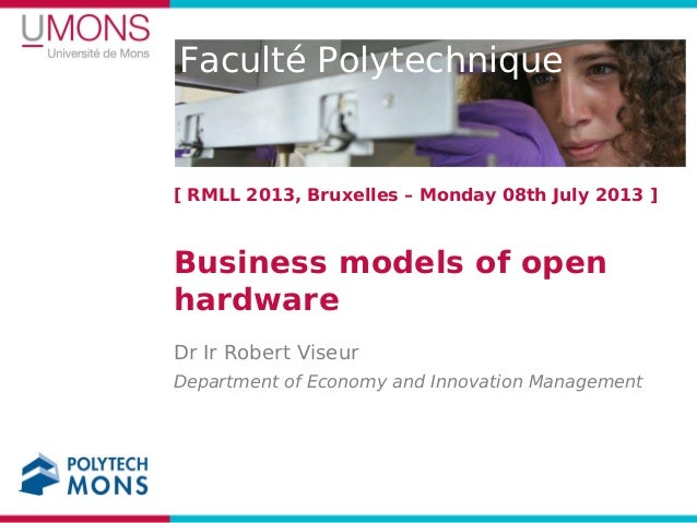 Faculté Polytechnique [ RMLL 2013, Bruxelles – Monday 08th July 2013 ] Business models of open hardware Department of Econ...