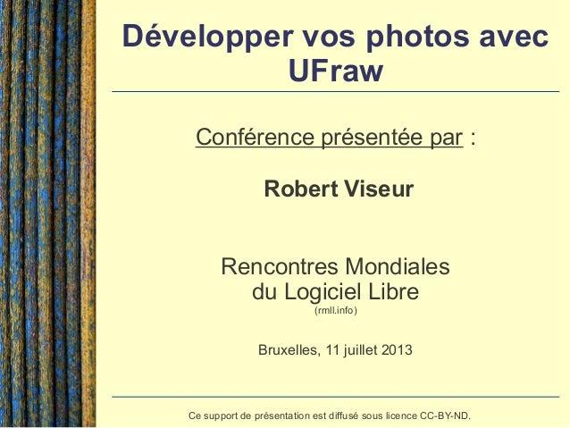 Développer vos photos avec UFraw Conférence présentée par : Robert Viseur Rencontres Mondiales du Logiciel Libre (rmll.inf...