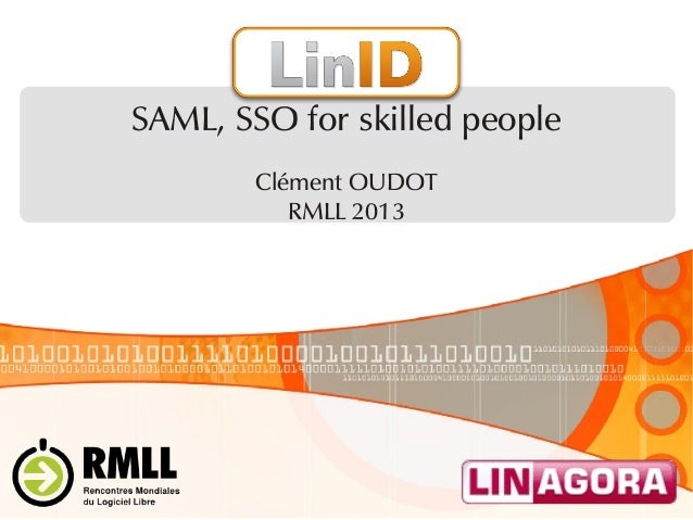 SAML, SSO for skilled people Clément OUDOT RMLL 2013
