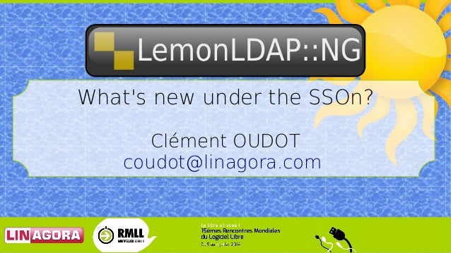 What's new under the SSOn? Clément OUDOT coudot@linagora.com