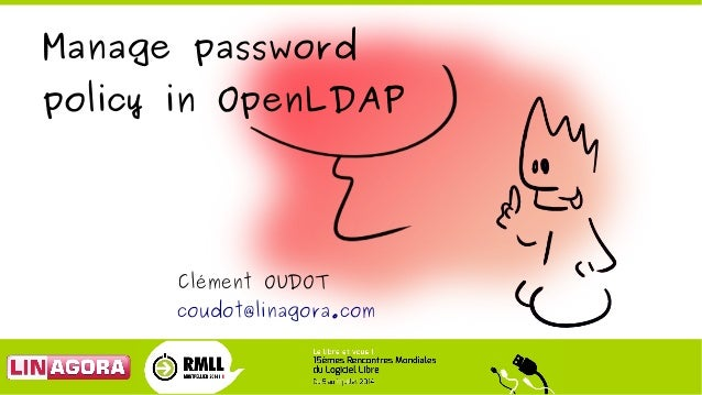 Clément OUDOT coudot@linagora.com Manage password policy in OpenLDAP