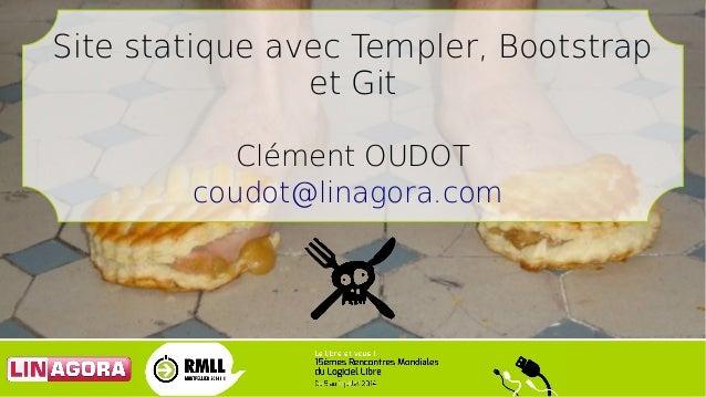 Site statique avec Templer, Bootstrap et Git Clément OUDOT coudot@linagora.com