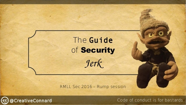 @CreativeConnard The Guide of Security Jerk Code of conduct is for bastards RMLL Sec 2016 – Rump session