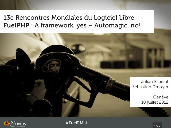 13e Rencontres Mondiales du Logiciel LibreFuelPHP : A framework, yes – Automagic, no!                                     ...