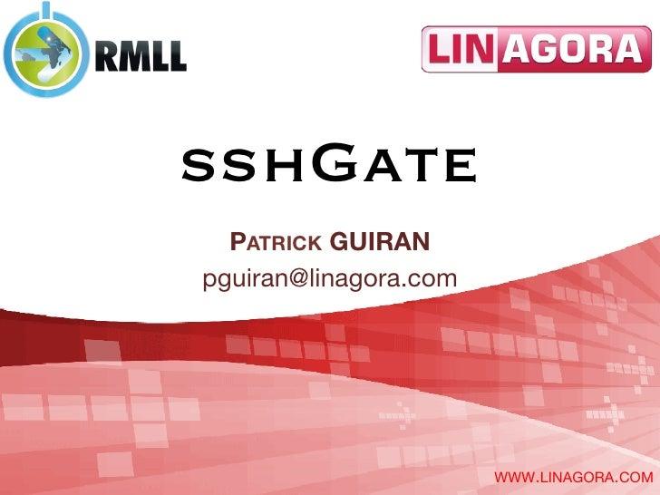 sshGate  PATRICK GUIRANpguiran@linagora.com                        WWW.LINAGORA.COM