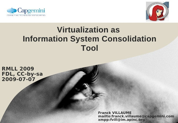 Virtualization as       Information System Consolidation                      Tool  RMLL 2009 FDL, CC-by-sa 2009-07-07    ...