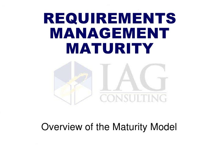 REQUIREMENTSMANAGEMENTMATURITY<br />Overview of the Maturity Model<br />