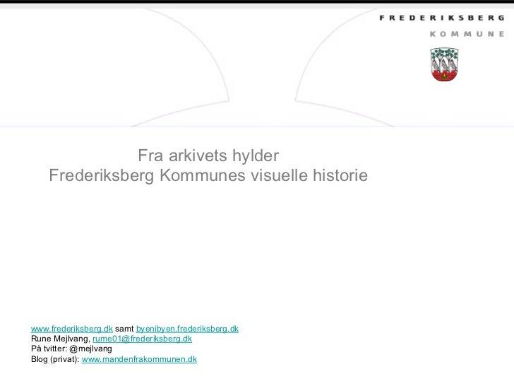 Fra arkivets hylder    Frederiksberg Kommunes visuelle historiewww.frederiksberg.dk samt byenibyen.frederiksberg.dkRune Me...