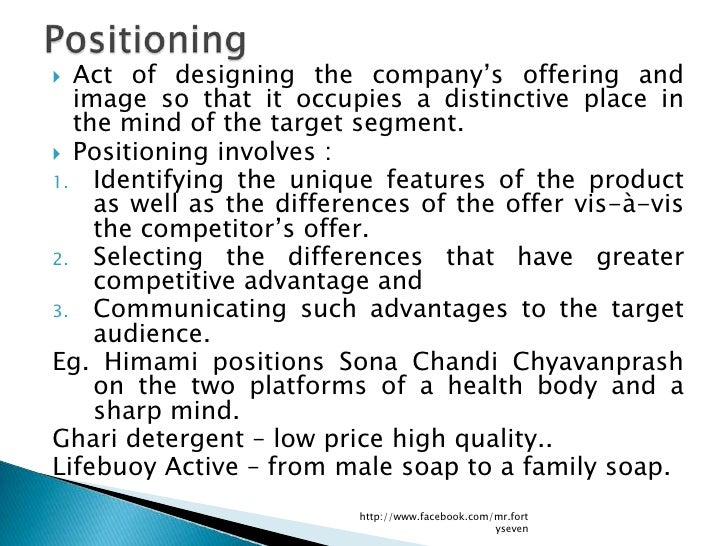  Act of designing the company's offering and  image so that it occupies a distinctive place in  the mind of the target se...