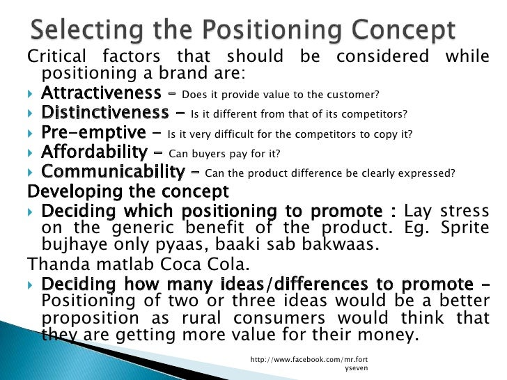 Critical factors that should be considered while  positioning a brand are: Attractiveness – Does it provide value to the ...