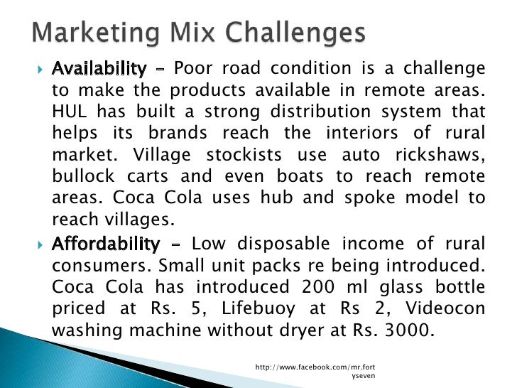    Availability – Poor road condition is a challenge    to make the products available in remote areas.    HUL has built ...