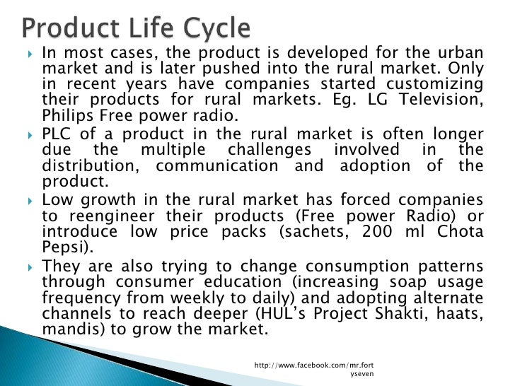   In most cases, the product is developed for the urban    market and is later pushed into the rural market. Only    in ...
