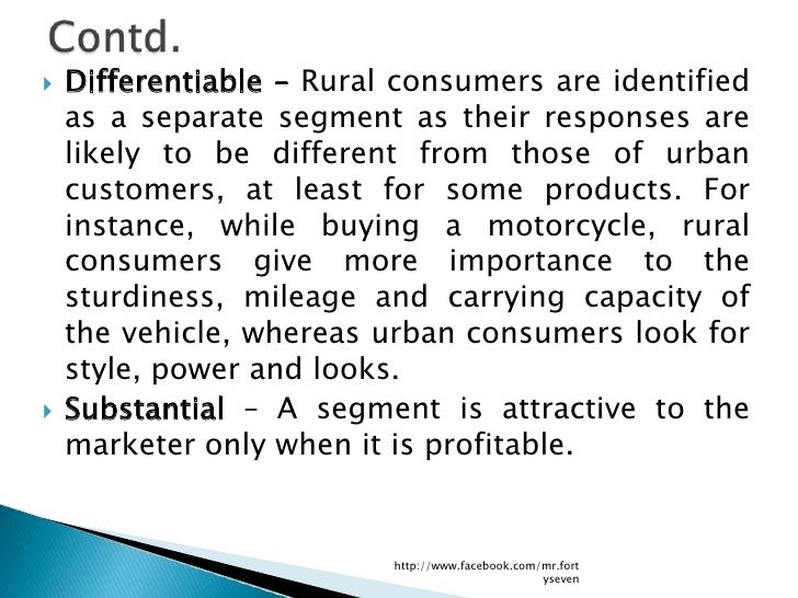    Differentiable – Rural consumers are identified    as a separate segment as their responses are    likely to be differ...