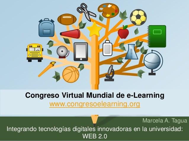 Congreso Virtual Mundial de e-Learning  Marcela A. Tagua  www.congresoelearning.org  Integrando tecnologías digitales inno...