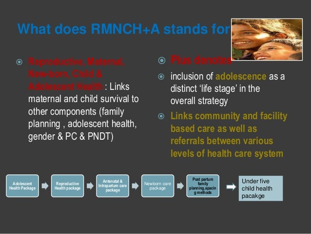 What does RMNCH+A stands for  Reproductive, Maternal, New-born, Child & Adolescent Health : Links maternal and child surv...