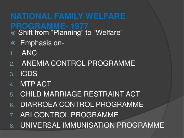 """NATIONAL FAMILY WELFARE PROGRAMME- 1977  Shift from """"Planning"""" to """"Welfare""""  Emphasis on- 1. ANC 2. ANEMIA CONTROL PROGR..."""