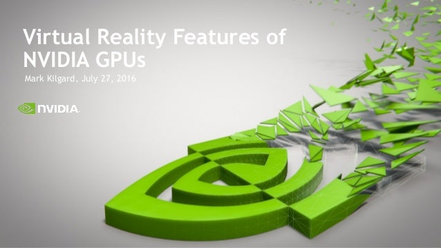 Mark Kilgard, July 27, 2016 Virtual Reality Features of NVIDIA GPUs