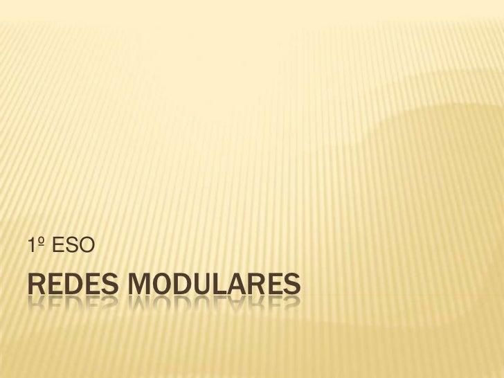 1º ESOREDES MODULARES