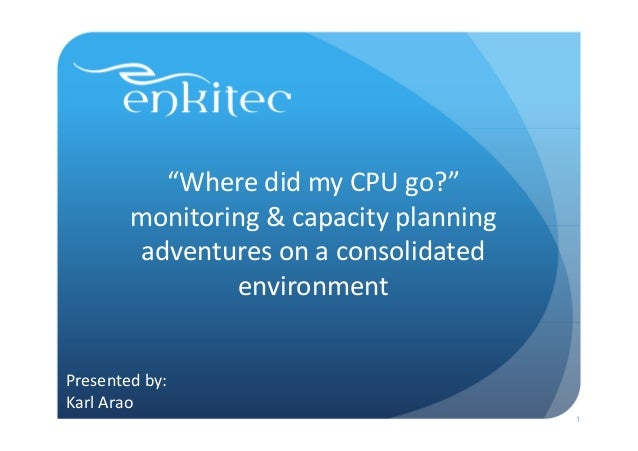 """""""Where did my CPU go?""""        monitoring & capacity planning        adventures on a consolidated                environmen..."""