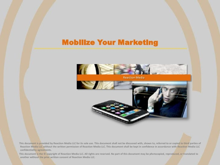 Mobilize Your Marketing<br />Reaction Media<br />            This document is provided by Reaction Media LLC for its sole ...