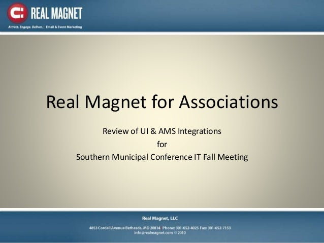 Real Magnet for Associations Review of UI & AMS Integrations for Southern Municipal Conference IT Fall Meeting