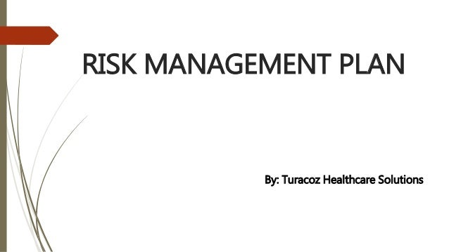 RISK MANAGEMENT PLAN By: Turacoz Healthcare Solutions