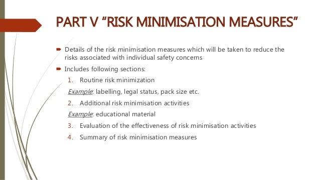"""PART V """"RISK MINIMISATION MEASURES""""  Details of the risk minimisation measures which will be taken to reduce the risks as..."""