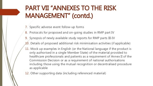 """PART VII """"ANNEXES TO THE RISK MANAGEMENT"""" (contd.) 7. Specific adverse event follow-up forms 8. Protocols for proposed and..."""