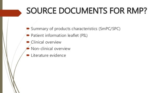 SOURCE DOCUMENTS FOR RMP?  Summary of products characteristics (SmPC/SPC)  Patient information leaflet (PIL)  Clinical ...