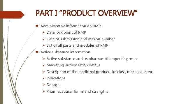 """PART I """"PRODUCT OVERVIEW""""  Administrative information on RMP  Data lock point of RMP  Date of submission and version nu..."""