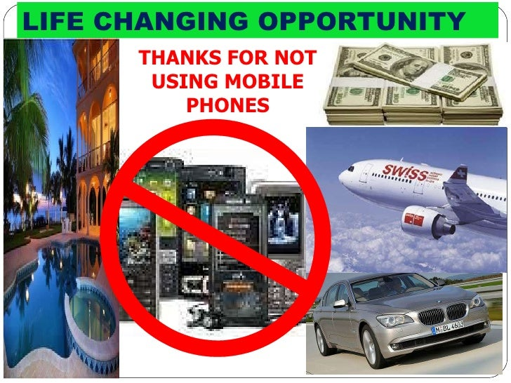 LIFE CHANGING OPPORTUNITY   THANKS FOR NOT USING MOBILE PHONES