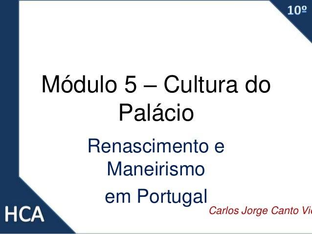 Módulo 5 – Cultura do Palácio Renascimento e Maneirismo em Portugal Carlos Jorge Canto Vie