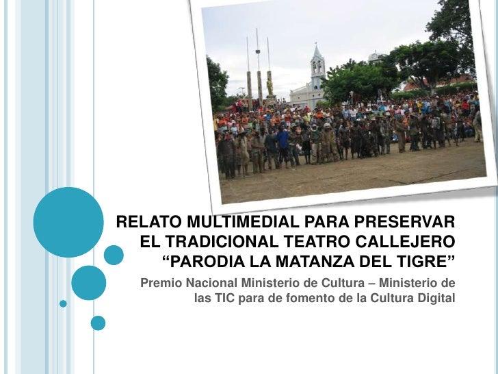 """RELATO MULTIMEDIAL PARA PRESERVAR EL TRADICIONAL TEATRO CALLEJERO """"PARODIA LA MATANZA DEL TIGRE"""" <br />Premio Nacional Min..."""